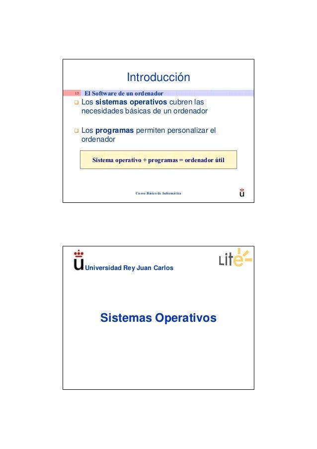 Introducción13   El Software de un ordenador     Los sistemas operativos cubren las     necesidades básicas de un ordenado...