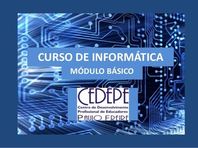 CURSO DE INFORMÁTICA  MÓDULO BÁSICO
