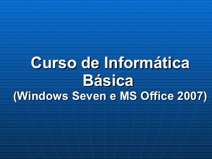 Curso de Informática Básica  (Windows Seven e MS Office 2007)