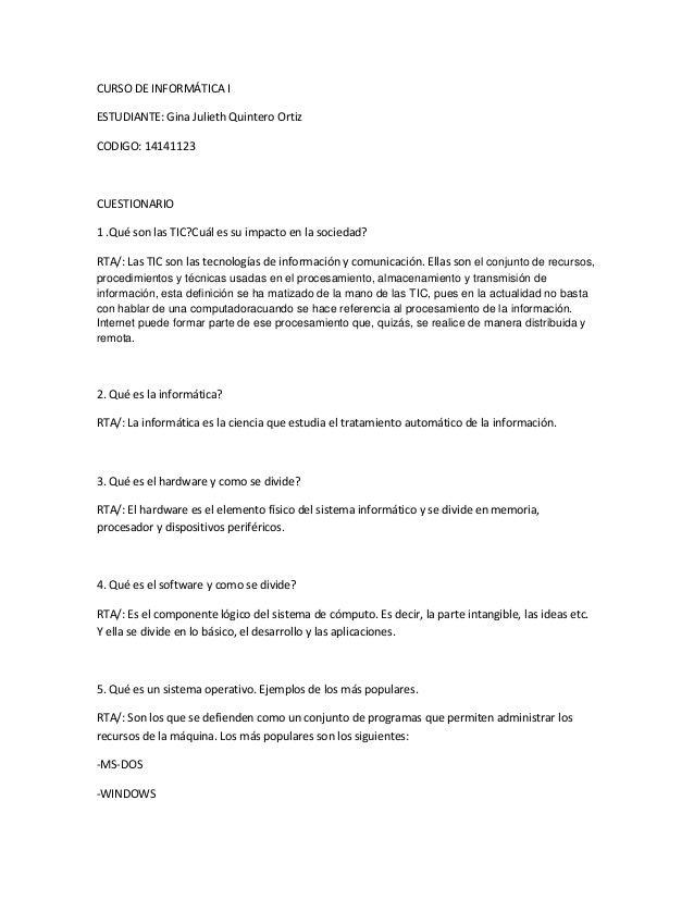 CURSO DE INFORMÁTICA I ESTUDIANTE: Gina Julieth Quintero Ortiz CODIGO: 14141123  CUESTIONARIO 1 .Qué son las TIC?Cuál es s...