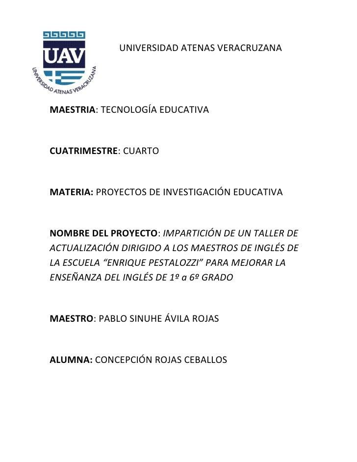 UNIVERSIDAD ATENAS VERACRUZANA     MAESTRIA: TECNOLOGÍA EDUCATIVA   CUATRIMESTRE: CUARTO   MATERIA: PROYECTOS DE INVESTIGA...
