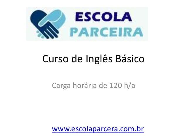 Curso de Inglês Básico Carga horária de 120 h/a www.escolaparcera.com.br