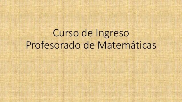Curso de Ingreso  Profesorado de Matemáticas