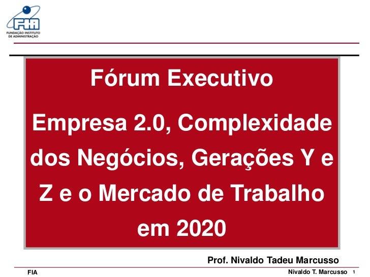 Fórum Executivo Empresa 2.0, Complexidadedos Negócios, Gerações Y e      Z e o Mercado de Trabalho              em 2020   ...