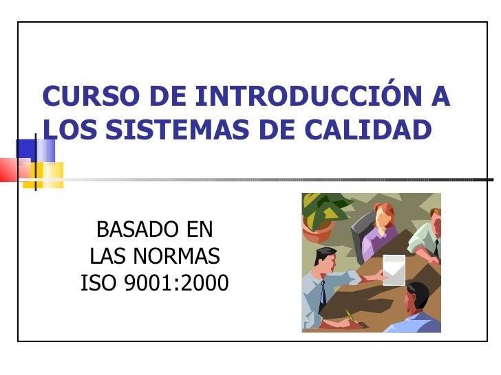 CURSO DE INTRODUCCIÓN A LOS SISTEMAS DE CALIDAD BASADO EN LAS NORMAS ISO 9001:2000