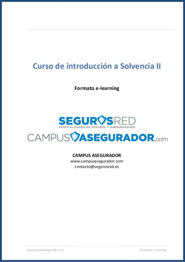 www.campusasegurador.com Formación e-learning Curso de introducción a Solvencia II Formato e-learning CAMPUS ASEGURADOR ww...