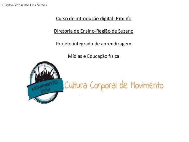 Curso de introdução digital- Proinfo Diretoria de Ensino-Região de Suzano Projeto integrado de aprendizagem Mídias e Educa...