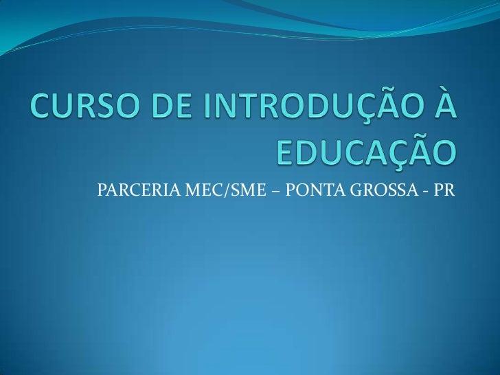 PARCERIA MEC/SME – PONTA GROSSA - PR