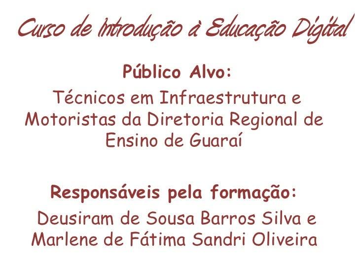 Curso de Introdução à Educação Digital            Público Alvo:   Técnicos em Infraestrutura e Motoristas da Diretoria Reg...