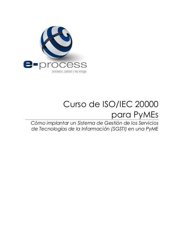 Curso de ISO/IEC 20000 para PyMEs Cómo implantar un Sistema de Gestión de los Servicios de Tecnologías de la Información (...