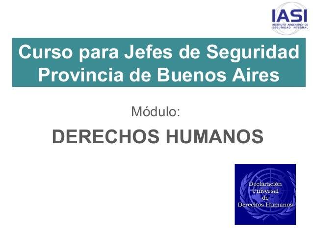 Curso para Jefes de Seguridad Provincia de Buenos Aires Módulo: DERECHOS HUMANOS