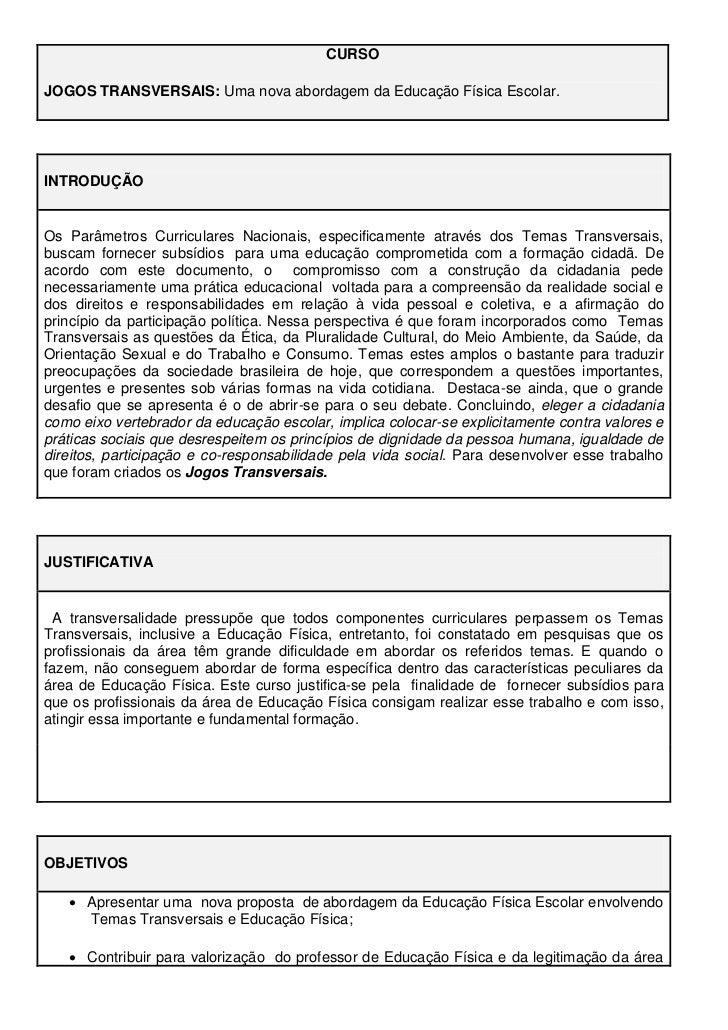 CURSOJOGOS TRANSVERSAIS: Uma nova abordagem da Educação Física Escolar.INTRODUÇÃOOs Parâmetros Curriculares Nacionais, esp...
