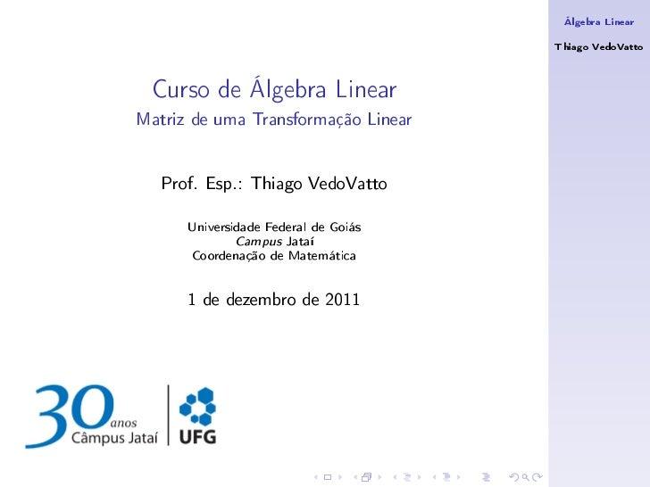 Álgebra Linear                                      Thiago VedoVatto Curso de Álgebra LinearMatriz de uma Transformação Li...