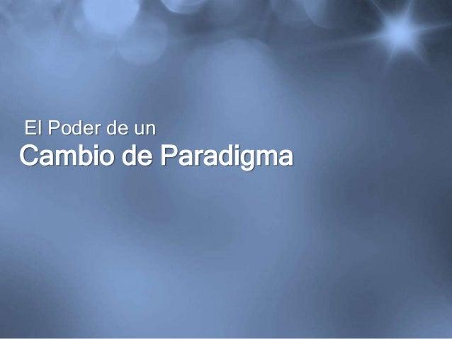 El Poder de un  Cambio de Paradigma