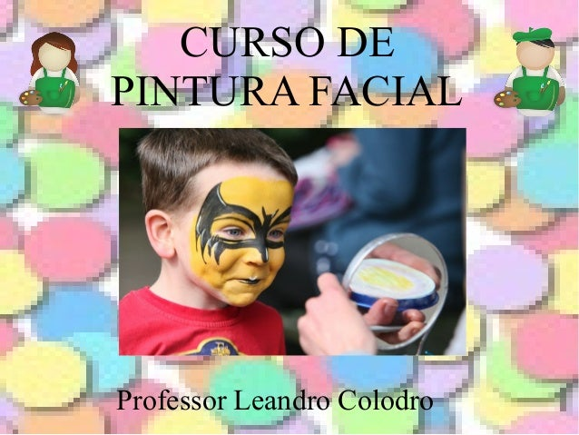 CURSO DE PINTURA FACIAL Professor Leandro Colodro