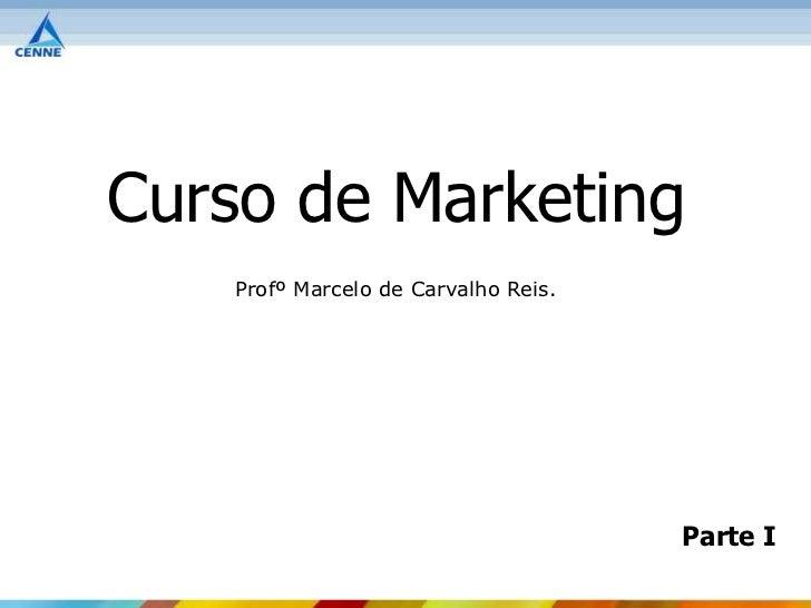 Curso de Marketing   Profº Marcelo de Carvalho Reis.                                     Parte I