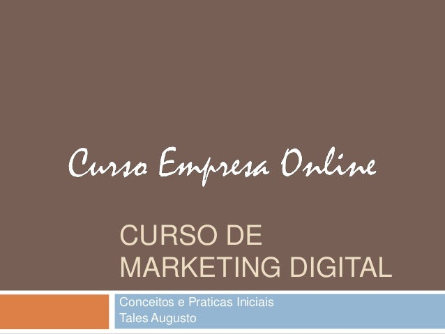 CURSO DE  MARKETING DIGITAL  Conceitos e Praticas Iniciais  Tales Augusto