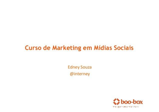 Curso de Marketing em Mídias Sociais              Edney Souza                @interney