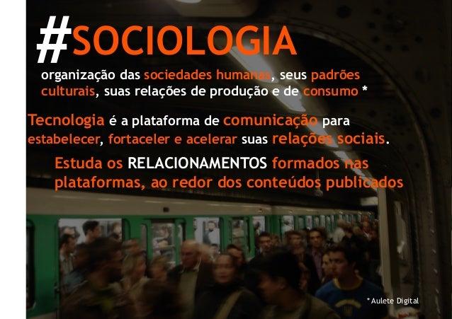 #SOCIOLOGIA  organização das sociedades humanas, seus padrões  culturais, suas relações de produção e de consumo *Tecnolog...