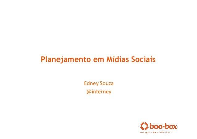 Planejamento em Mídias Sociais           Edney Souza             @interney