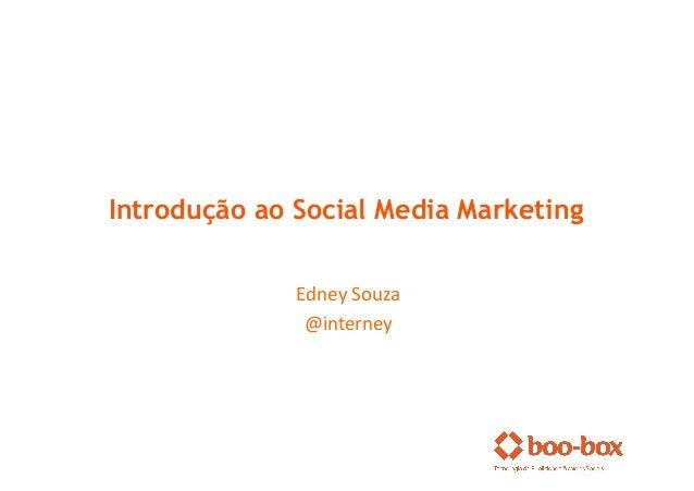 Introdução ao Social Media Marketing              Edney Souza                @interney
