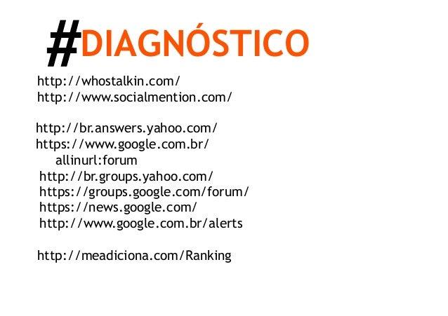 #    DIAGNÓSTICOhttp://whostalkin.com/http://www.socialmention.com/http://br.answers.yahoo.com/https://www.google.com.br/ ...