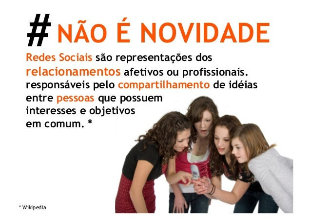 # NÃO É NOVIDADE  Redes Sociais são representações dos  relacionamentos afetivos ou profissionais.  responsáveis pelo comp...