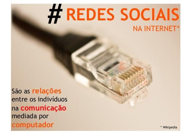 # REDES SOCIAIS                      NA INTERNET*São as relaçõesentre os indivíduosna comunicaçãomediada porcomputador    ...