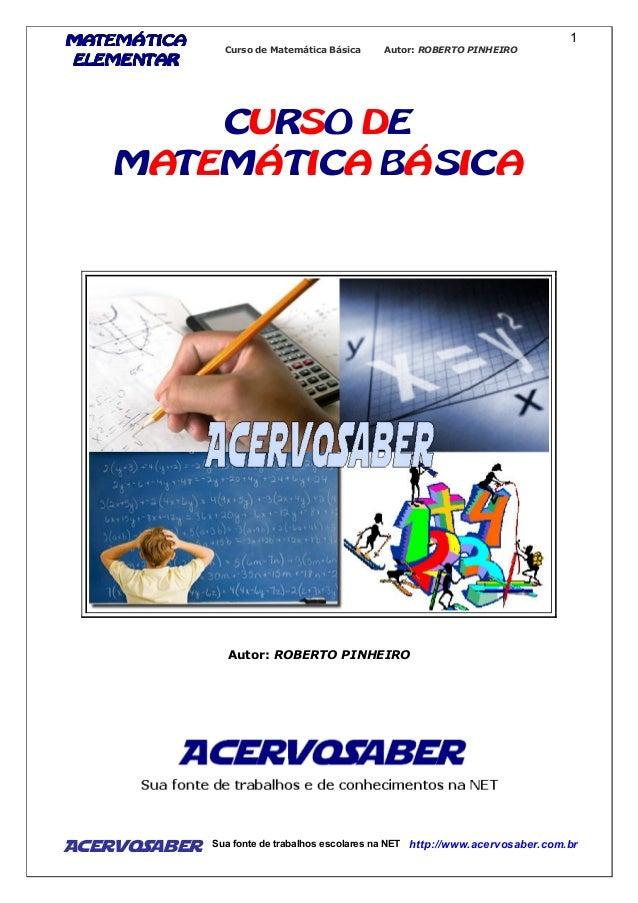 MATEMÁTICAMATEMÁTICAMATEMÁTICAMATEMÁTICA ELEMENTARELEMENTARELEMENTARELEMENTAR Curso de Matemática Básica Autor: ROBERTO PI...