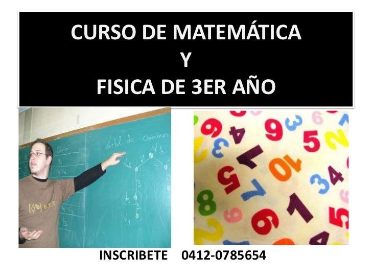 CURSO DE MATEMÁTICAYFISICA DE 3ER AÑO<br />INSCRIBETE    0412-0785654<br />