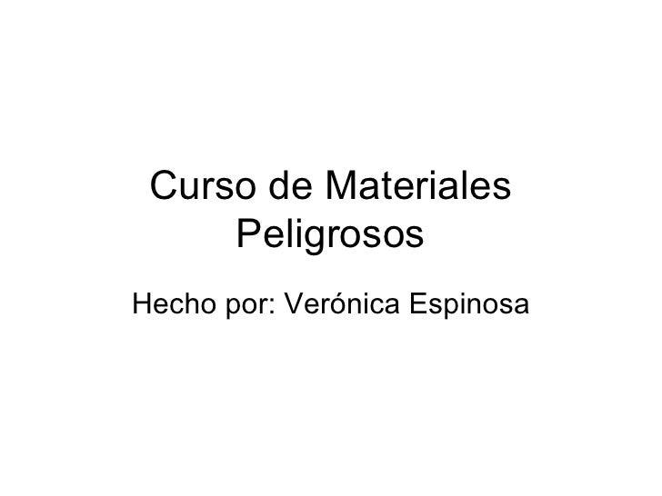 Curso de Materiales Peligrosos Hecho por: Verónica Espinosa