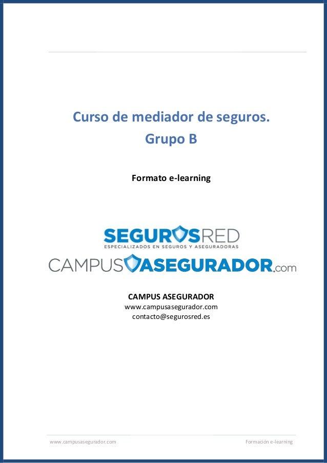 www.campusasegurador.com Formación e-learning Curso de mediador de seguros. Grupo B Formato e-learning CAMPUS ASEGURADOR w...