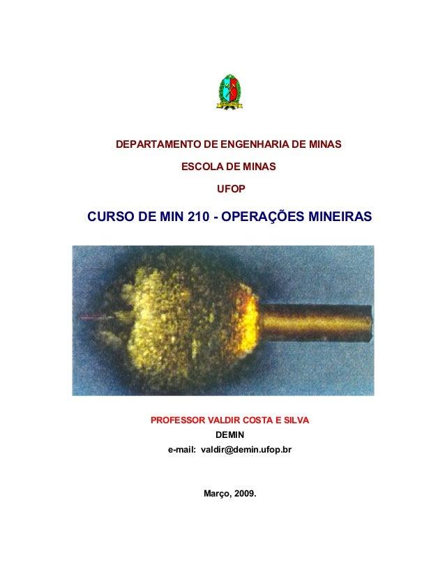 DEPARTAMENTO DE ENGENHARIA DE MINAS  ESCOLA DE MINAS  UFOP  CURSO DE MIN 210 - OPERAÇÕES MINEIRAS  PROFESSOR VALDIR COSTA ...