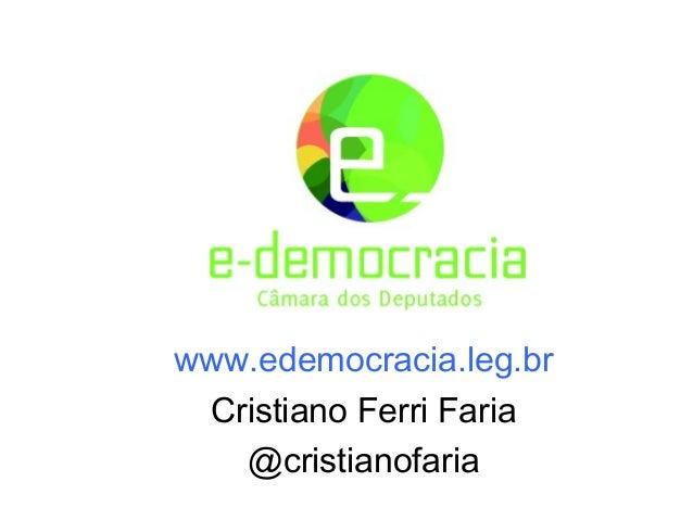 www.edemocracia.leg.br Cristiano Ferri Faria   @cristianofaria