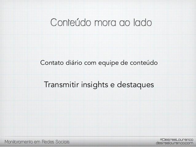 Contato diário com equipe de conteúdo  Monitoramento em Redes Sociais @@DesireeLourenco  DesireeLourenco  desireelourenco....