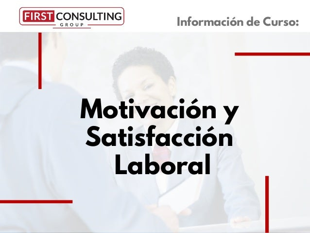 Motivaci�n y Satisfacci�n Laboral Informaci�n de Curso: