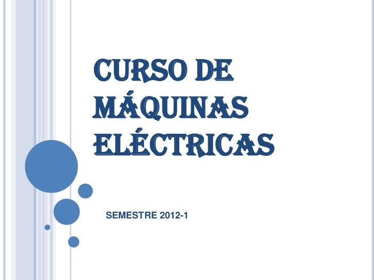 CURSO DEMÁQUINASELÉCTRICASSEMESTRE 2012-1