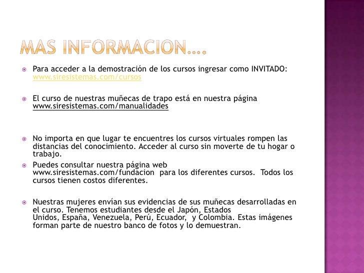MAS INFORMACION….<br />Para acceder a la demostración de los cursos ingresar como INVITADO: www.siresistemas.com/cursos<br...