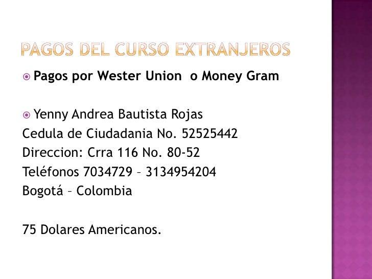 Pagos del curso extranjeros<br />Pagos por WesterUnion  o Money Gram<br />Yenny Andrea Bautista Rojas<br />Cedula de Ciuda...