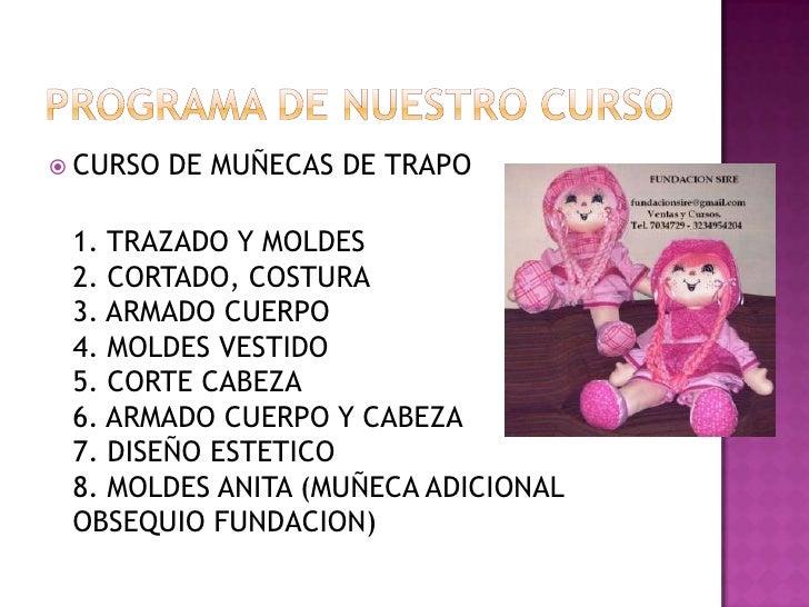 Programa de nuestro curso<br />CURSO DE MUÑECAS DE TRAPO<br />1. TRAZADO Y MOLDES2. CORTADO, COSTURA3. ARMADO CUERPO4. MOL...