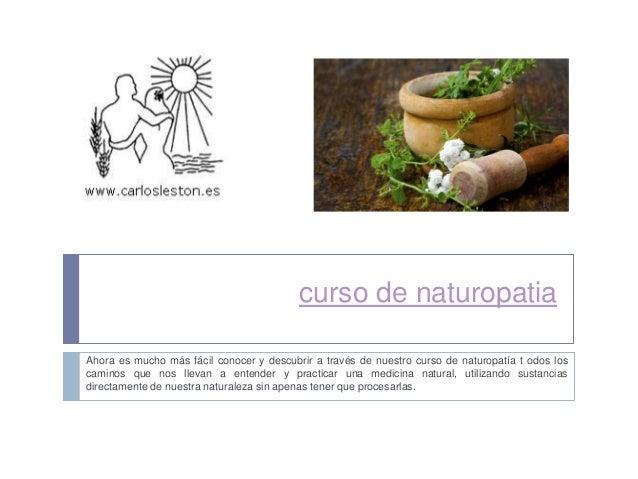 curso de naturopatia Ahora es mucho más fácil conocer y descubrir a través de nuestro curso de naturopatía t odos los cami...