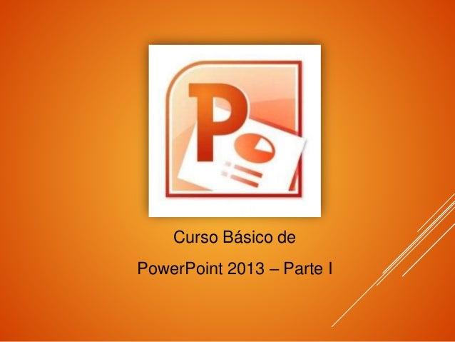 Curso Básico de PowerPoint 2013 – Parte I