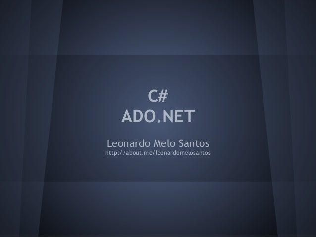 C#     ADO.NETLeonardo Melo Santoshttp://about.me/leonardomelosantos