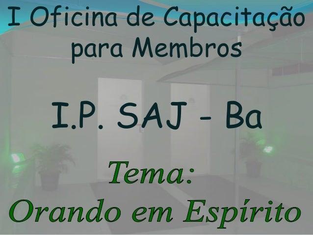I Oficina de Capacitação para Membros I.P. SAJ - Ba