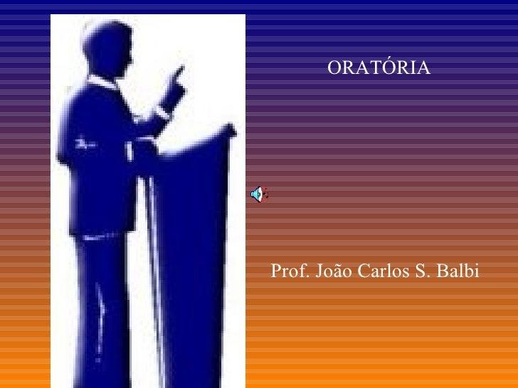 ORATÓRIA Prof. João Carlos S. Balbi