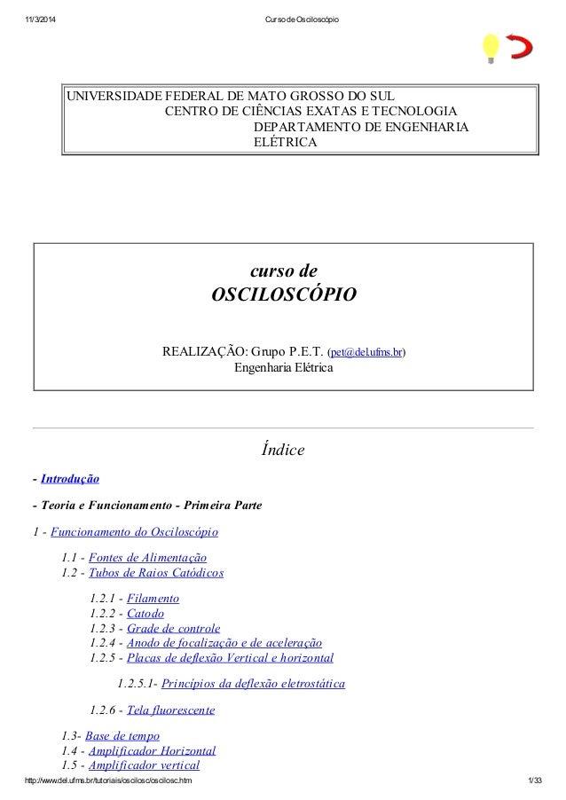 11/3/2014 Curso de Osciloscópio http://www.del.ufms.br/tutoriais/oscilosc/oscilosc.htm 1/33 UNIVERSIDADE FEDERAL DE MATO G...