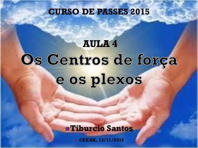 CURSO DE PASSES 2015 AULA 4 Tiburcio Santos  CEEAK, 13/11/2015