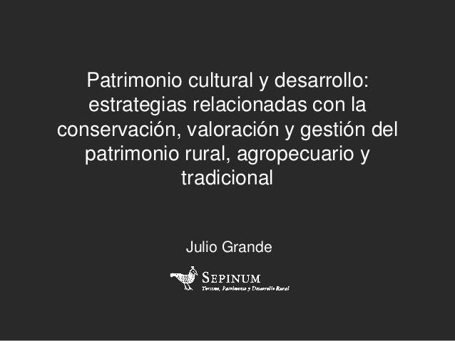Patrimonio cultural y desarrollo:estrategias relacionadas con laconservación, valoración y gestión delpatrimonio rural, ag...