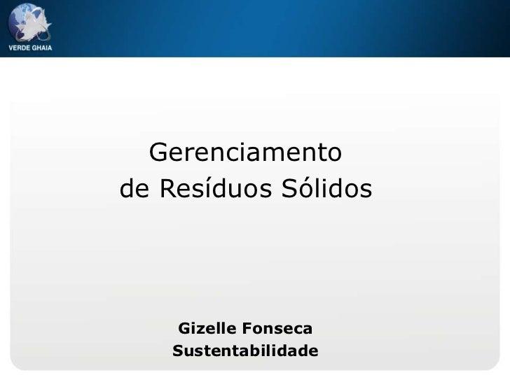 Gerenciamentode Resíduos Sólidos     Gizelle Fonseca    Sustentabilidade