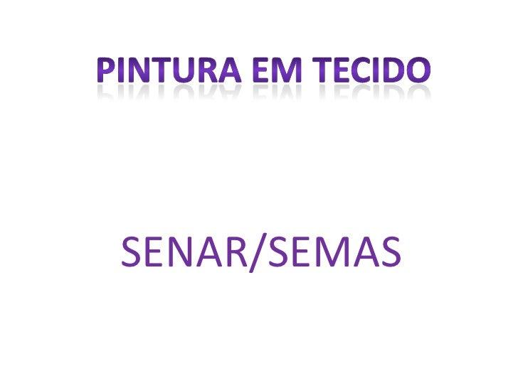 SENAR/SEMAS <br /> PINTURA EM TECIDO<br />